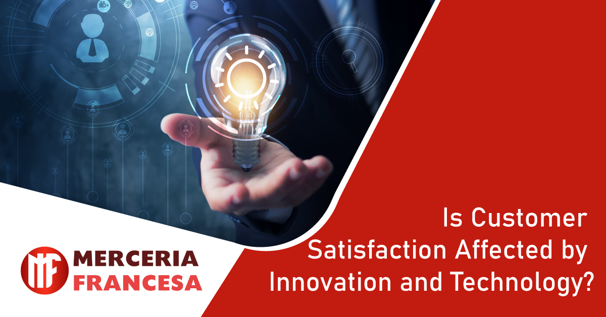 Is Customer Satisfaction Affected by Innovation and Technology? Is your customer relationship in jeopardy?